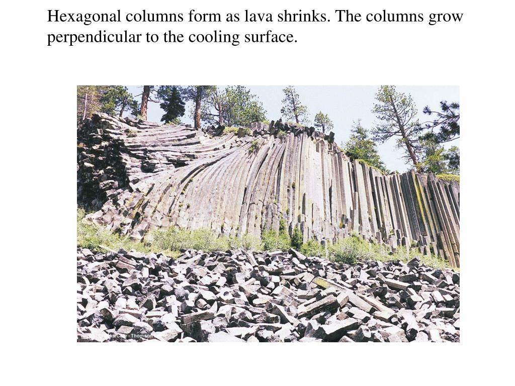 Hexagonal columns form as lava shrinks. The columns grow perpendicular to the cooling surface.
