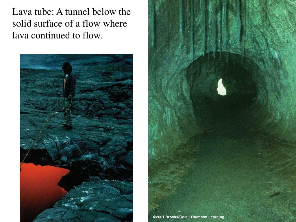 Lava tube: A tunnel below the solid surface of a flow where lava continued to flow.