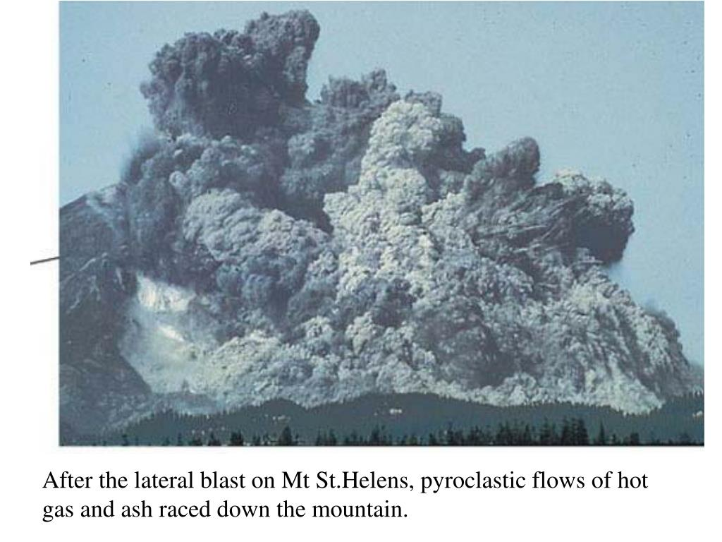 After the lateral blast on Mt St.Helens, pyroclastic flows of hot gas and ash raced down the mountain.