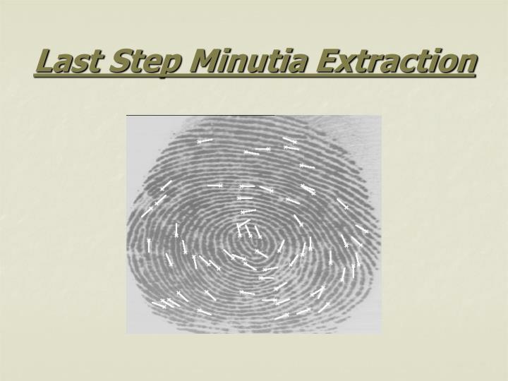 Last Step Minutia Extraction