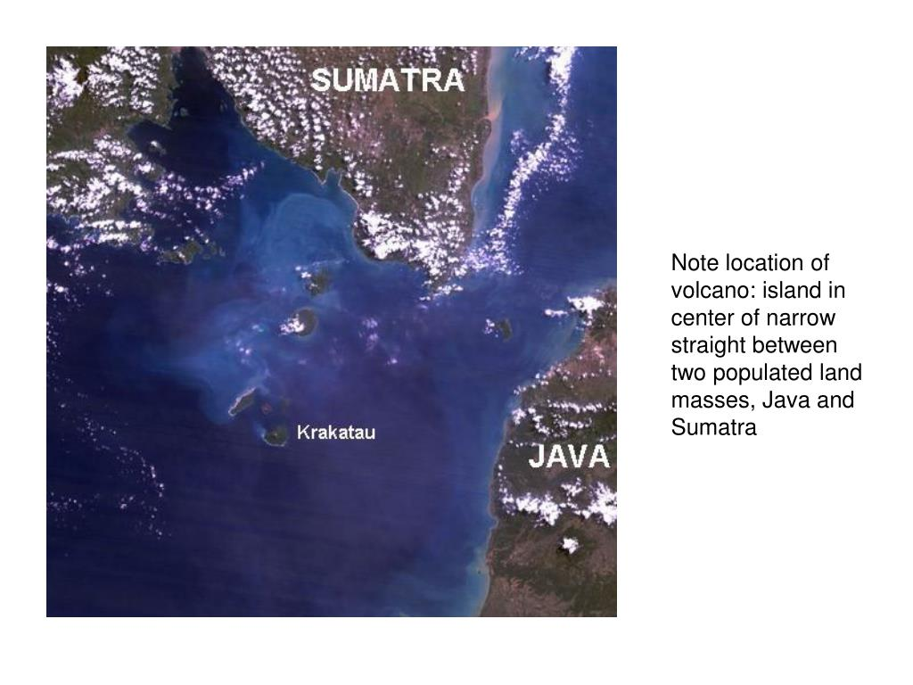 Note location of volcano: island in center of narrow straight between two populated land masses, Java and Sumatra