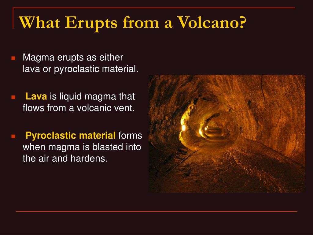 Magma erupts as either lava or pyroclastic material.