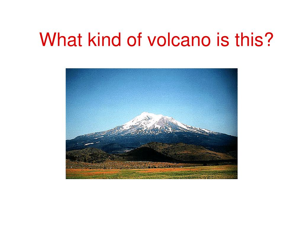 What kind of volcano is this?