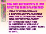 how does the viscosity of lava affect the shape of a volcano