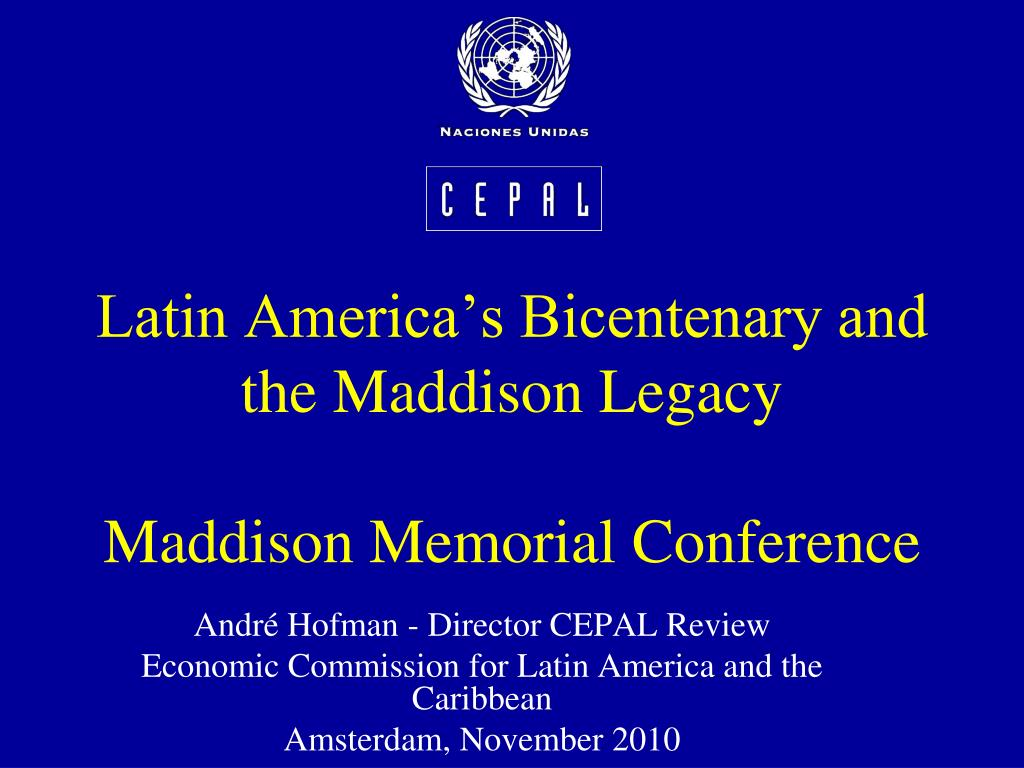 latin america s bicentenary and the maddison legacy maddison memorial conference l.