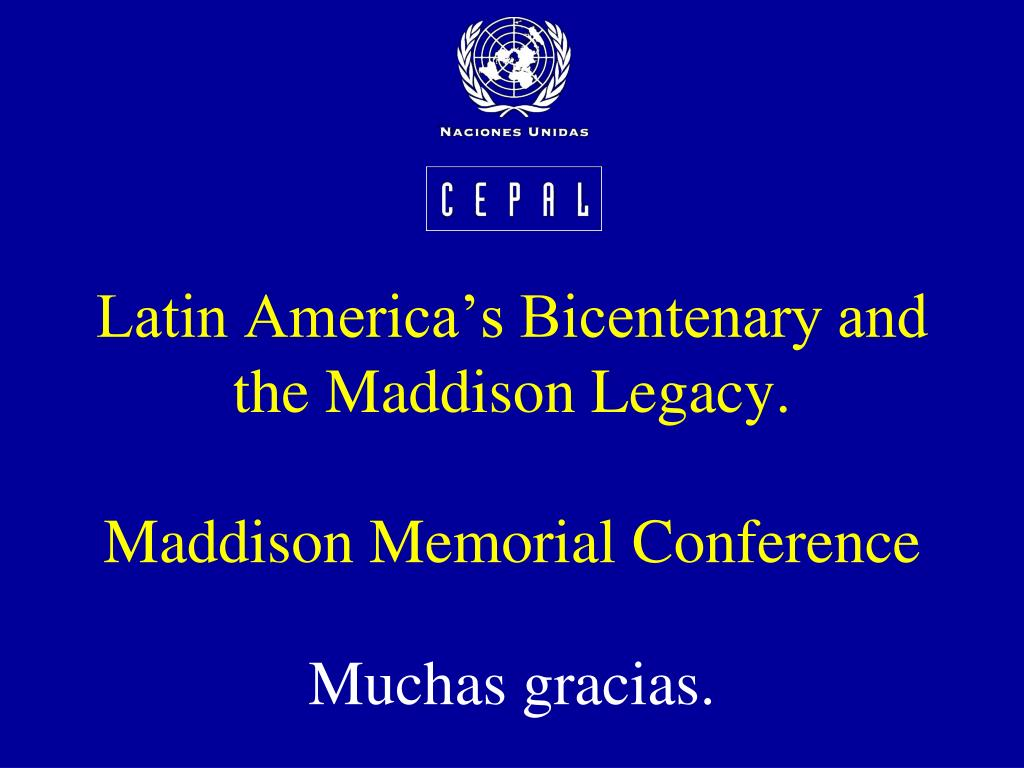 Latin America's Bicentenary and the Maddison Legacy.