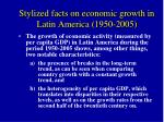 stylized facts on economic growth in latin america 1950 2005