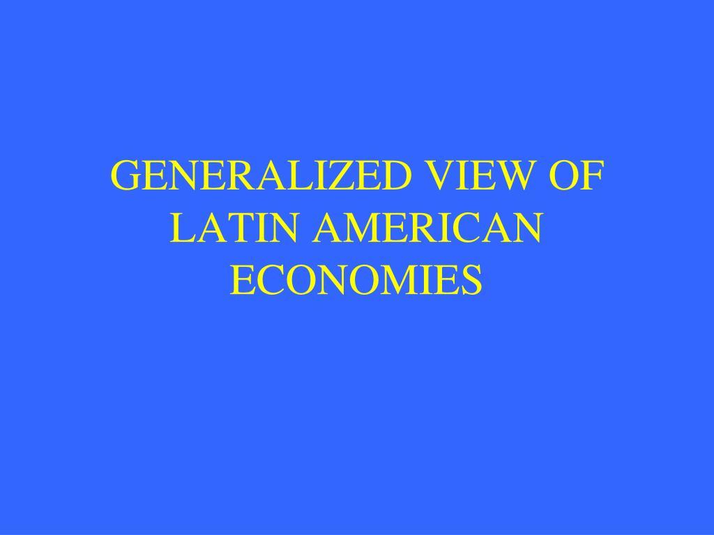 GENERALIZED VIEW OF LATIN AMERICAN ECONOMIES