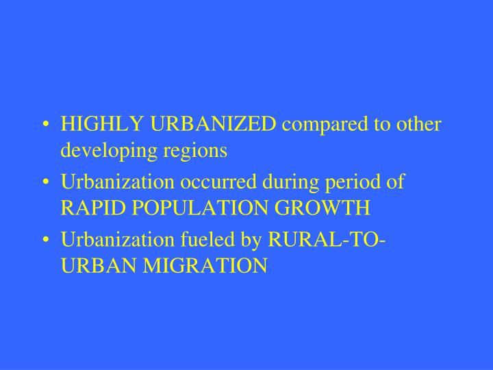 HIGHLY URBANIZED compared to other developing regions