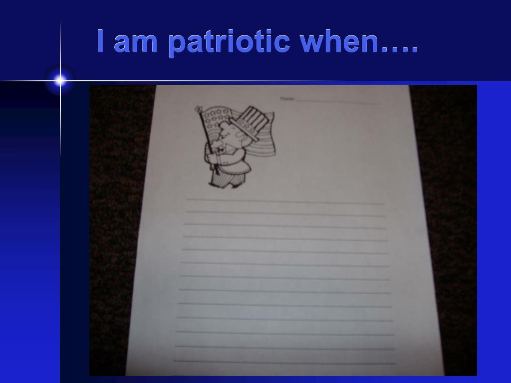 I am patriotic when….