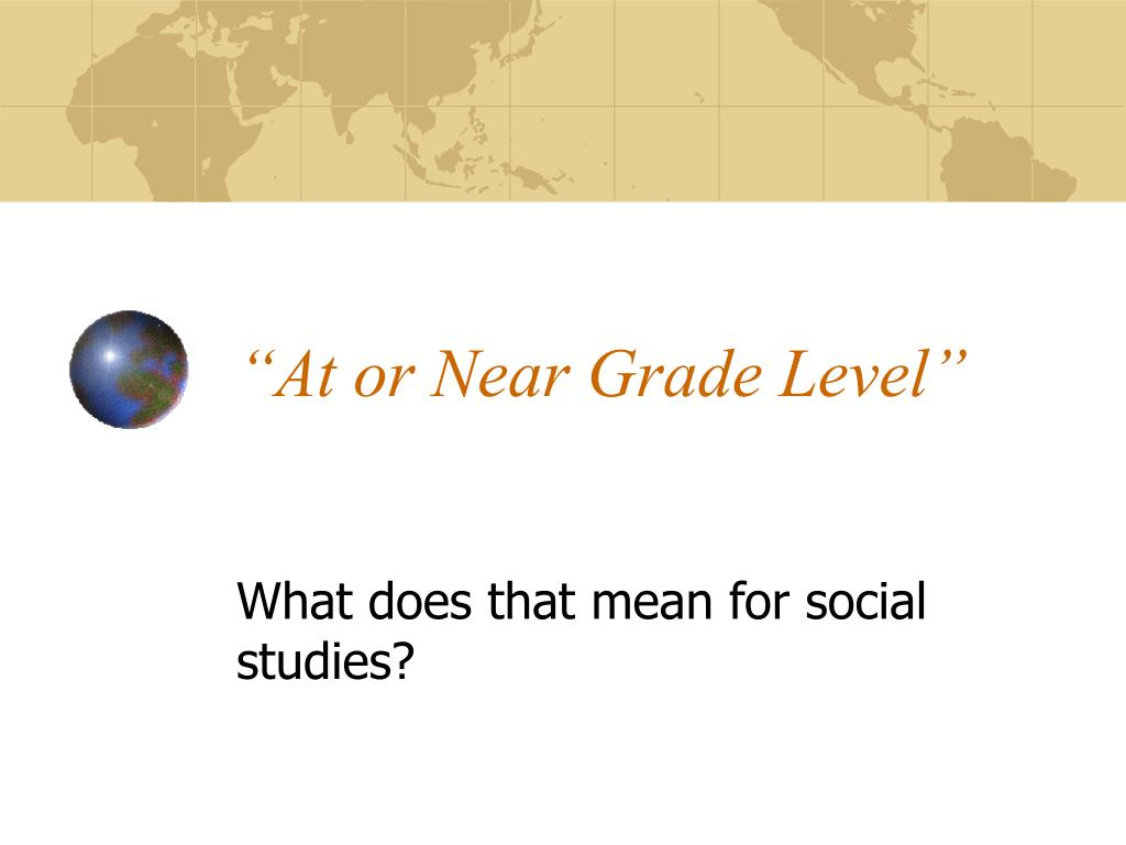 """At or Near Grade Level"""