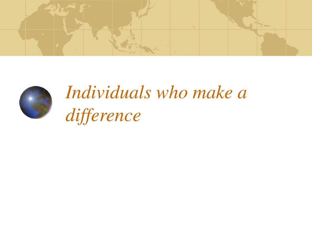 Individuals who make a difference