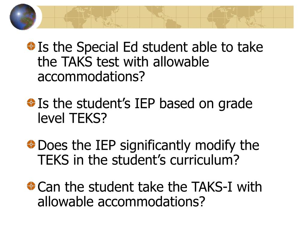 Is the Special Ed student able to take the TAKS test with allowable accommodations?