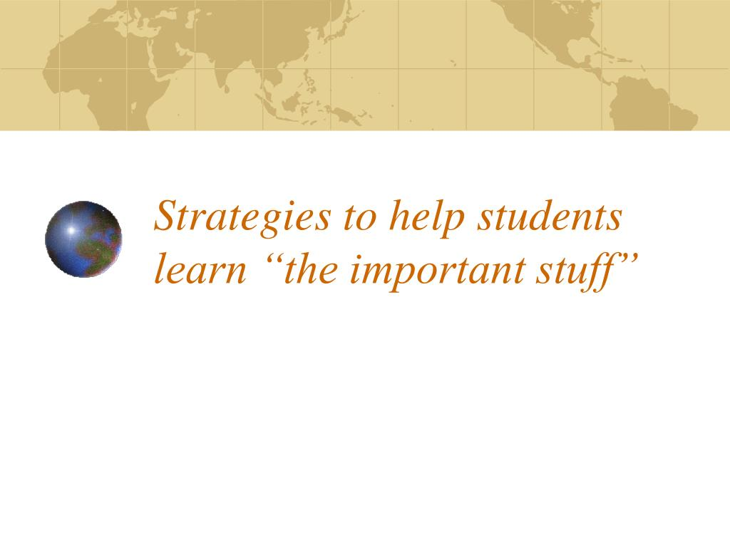 "Strategies to help students learn ""the important stuff"""