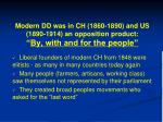 modern dd was in ch 1860 1890 and us 1890 1914 an opposition product by with and for the people