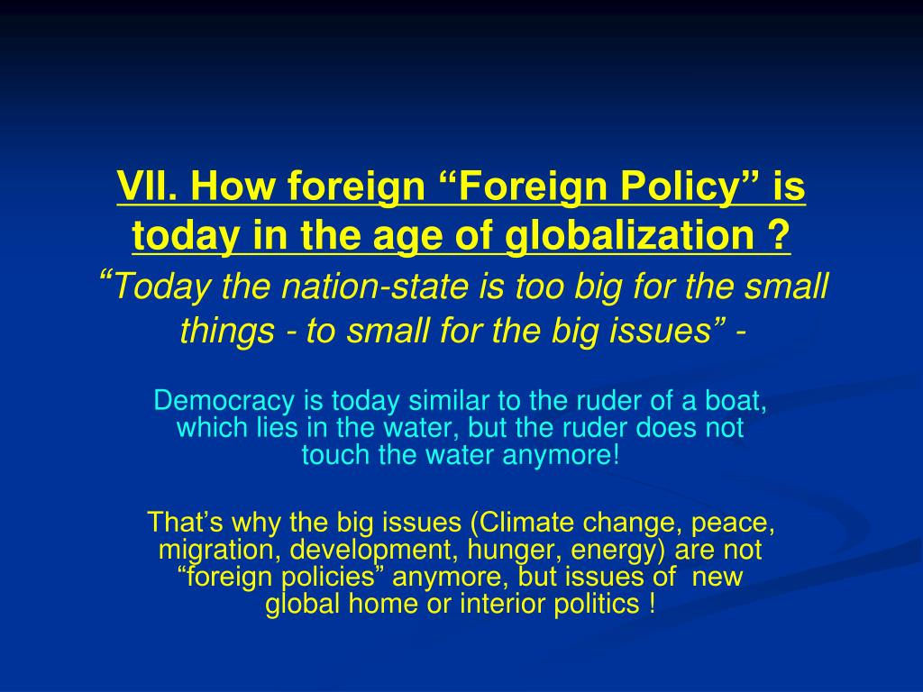 """VII. How foreign """"Foreign Policy"""" is today in the age of globalization ?"""