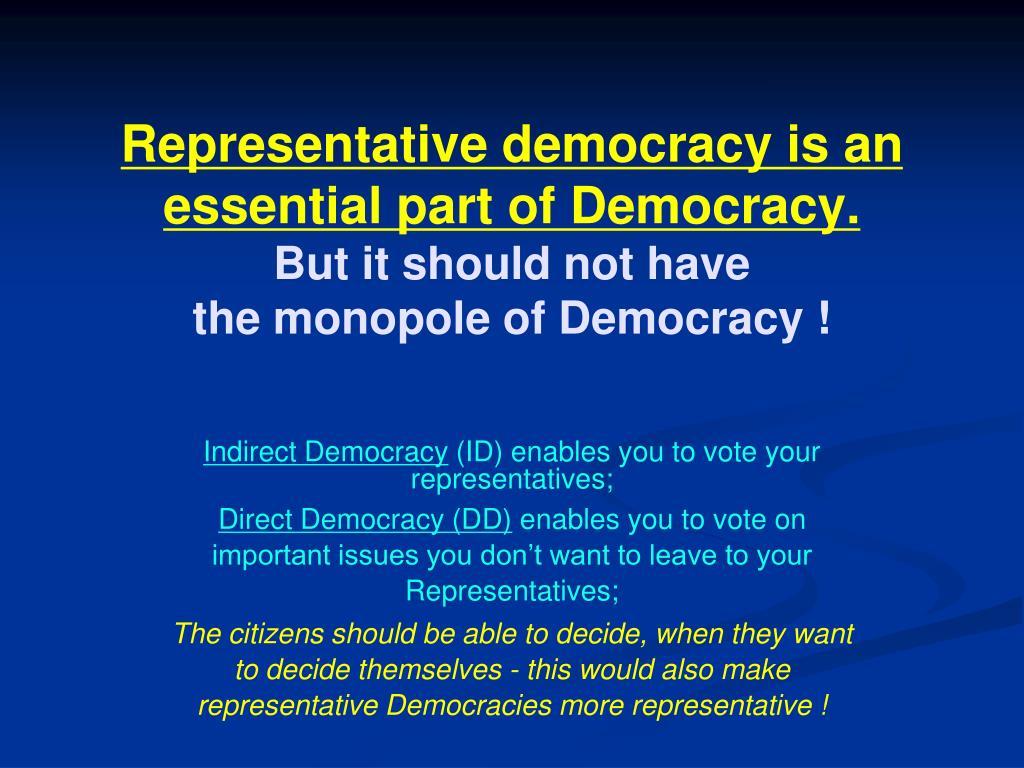 Representative democracy is an essential part of Democracy.