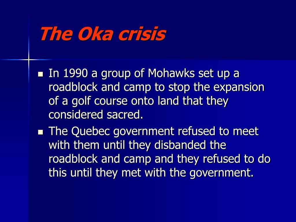The Oka crisis