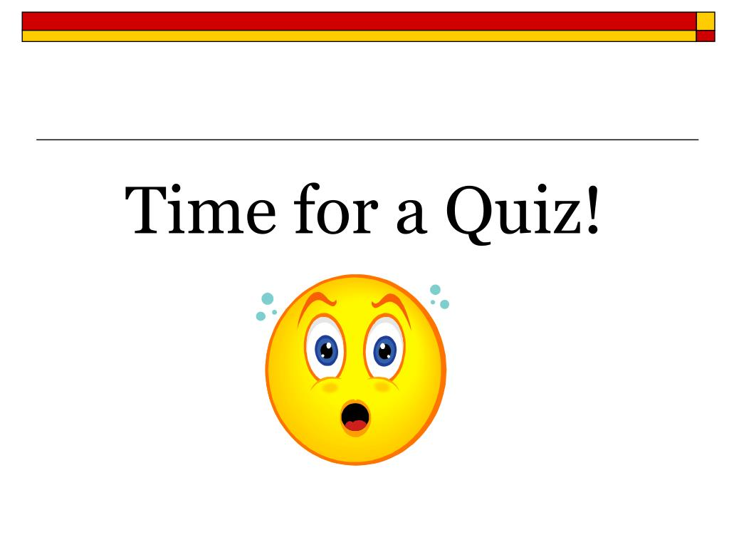 Time for a Quiz!