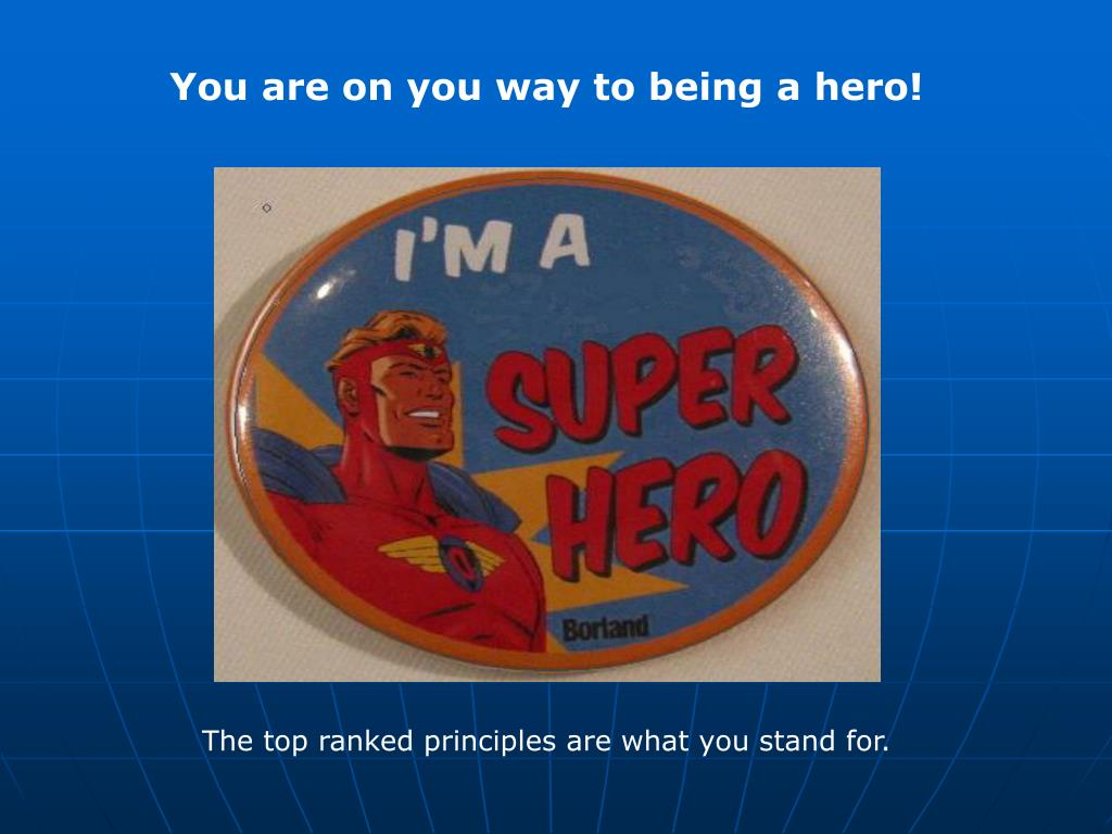 You are on you way to being a hero!