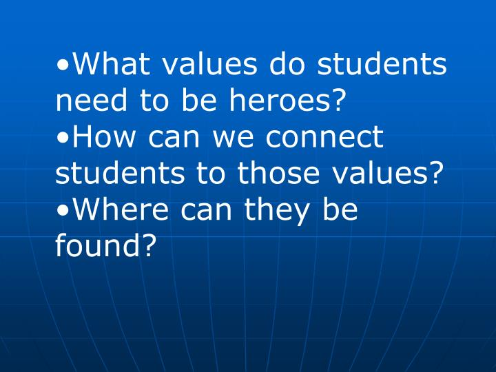 What values do students need to be heroes?