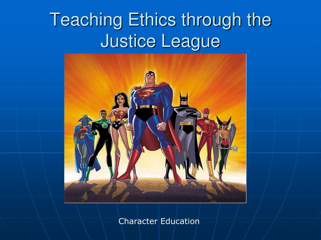 teaching ethics through the justice league l.