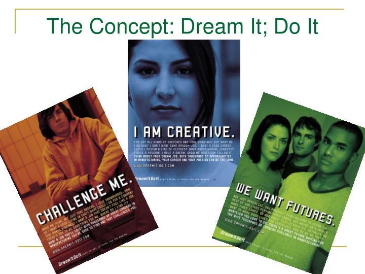 The Concept: Dream It; Do It