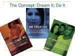 the concept dream it do it