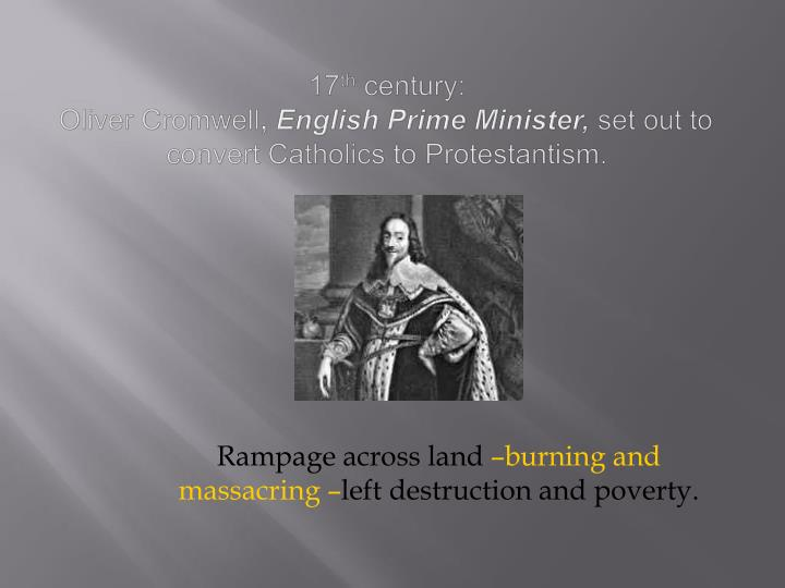 17 th century oliver cromwell english prime minister set out to convert catholics to protestantism