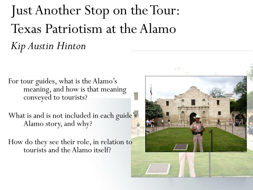 just another stop on the tour texas patriotism at the alamo kip austin hinton l.