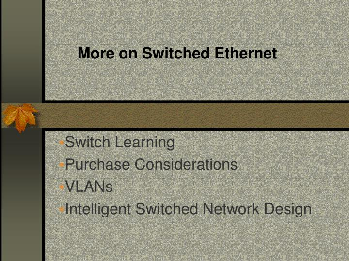 More on Switched Ethernet
