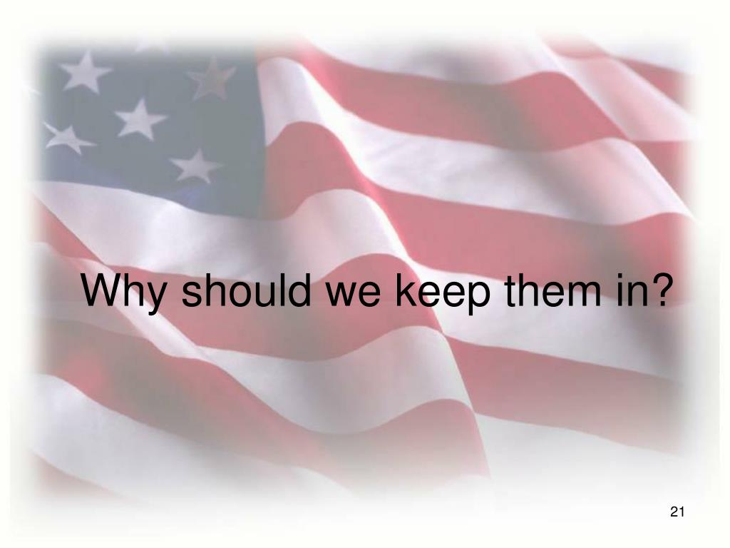 Why should we keep them in?