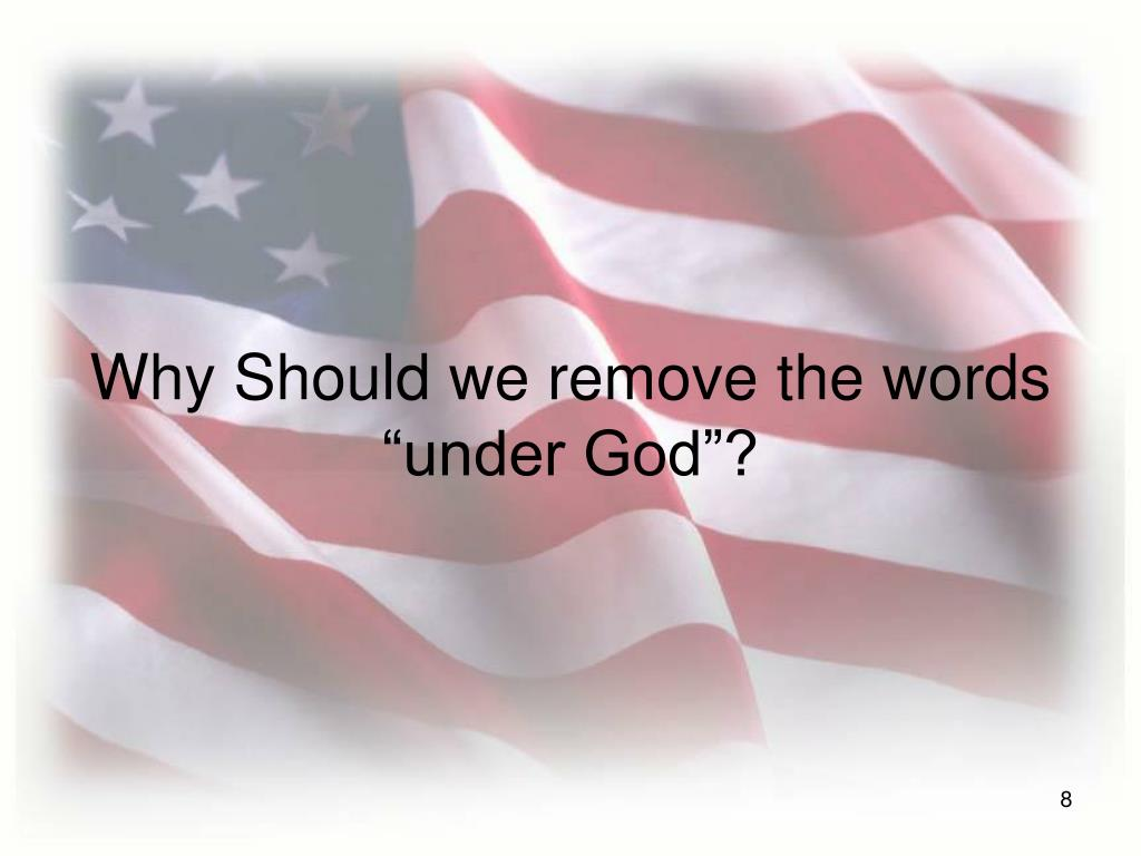 """Why Should we remove the words """"under God""""?"""