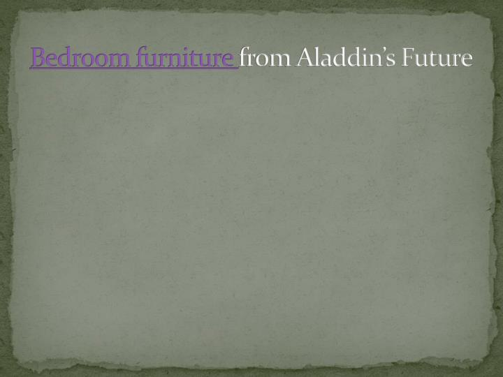 bedroom furniture from aladdin s future n.