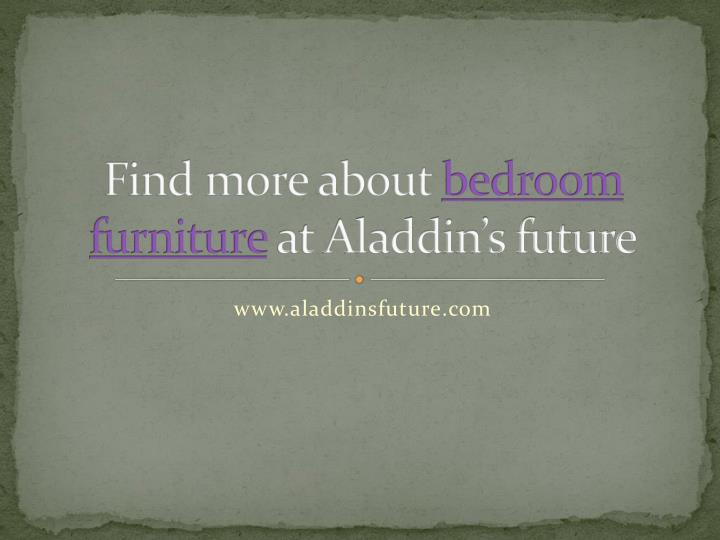 Find more about bedroom furniture at aladdin s future