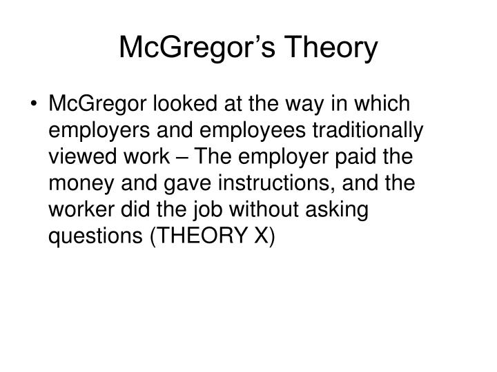 contrast mcgregor s theory x and theory y Compare and contrast the management theories of this brought about a human relations movement which included douglas mcgregor theory x and theory y.