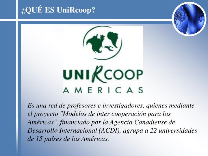 ¿QUÉ ES UniRcoop?