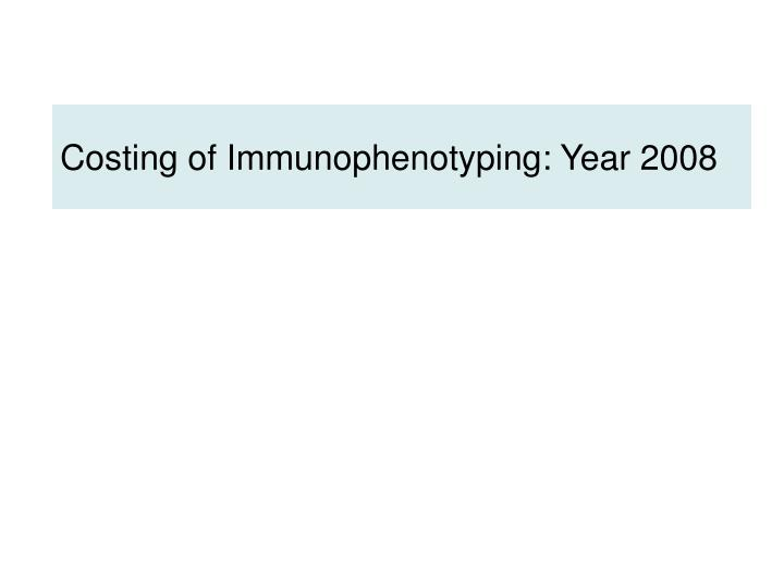 Costing of Immunophenotyping: Year 2008