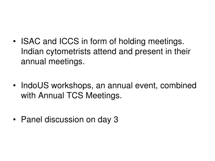 ISAC and ICCS in form of holding meetings. Indian cytometrists attend and present in their annual meetings.