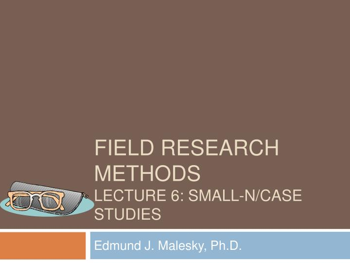 field research methods lecture 6 small n case studies n.