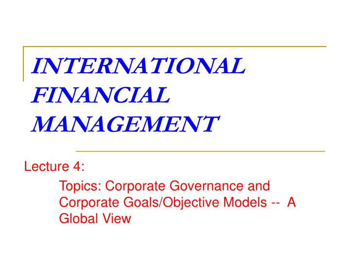 PPT - INTERNATIONAL FINANCIAL MANAGEMENT PowerPoint