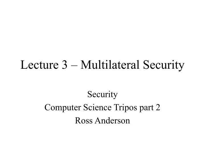 Lecture 3 multilateral security