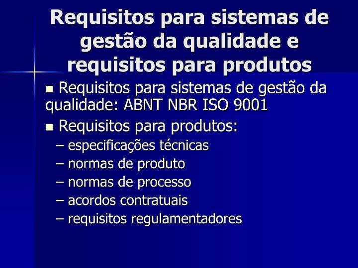 Requisitos para sistemas de gestão da qualidade e requisitos para produtos