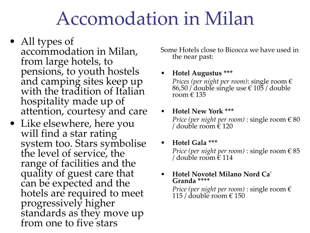 All types of accommodation in Milan, from large hotels, to pensions, to youth hostels and camping sites keep up with the tradition of Italian hospitality made up of attention, courtesy and care