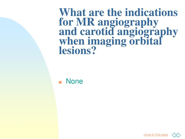 What are the indications for MR angiography and carotid angiography when imaging orbital lesions?