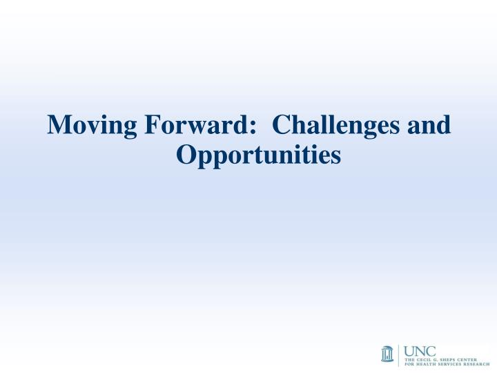 Moving Forward:  Challenges and Opportunities