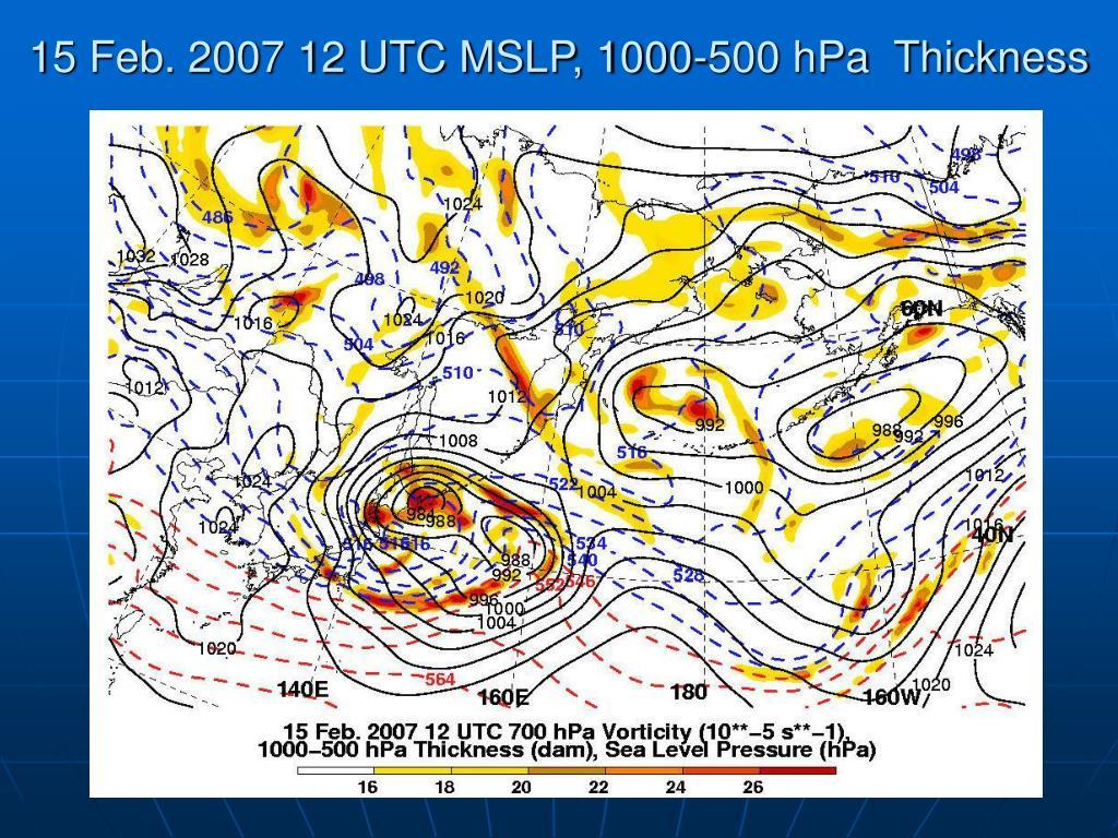 15 Feb. 2007 12 UTC MSLP, 1000-500 hPa  Thickness