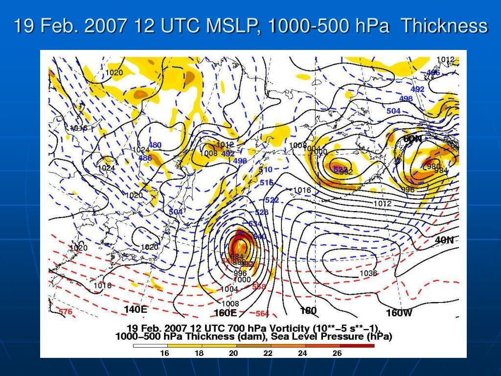 19 Feb. 2007 12 UTC MSLP, 1000-500 hPa  Thickness