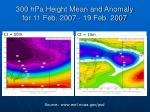 300 hpa height mean and anomaly for 11 feb 2007 19 feb 2007