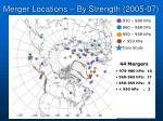 merger locations by strength 2005 07